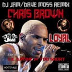 #NEWMUSIC CHRIS BROWN FEAT LIL WAYNE AND TOO SHORT – LOYAL (REMIX) PROD BY DJ JAM AND DAVE MOSS