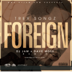 """NEW VIDEO"" Trey Songz ""Foreign"" (DJ Jam / Dave Moss Remix)"