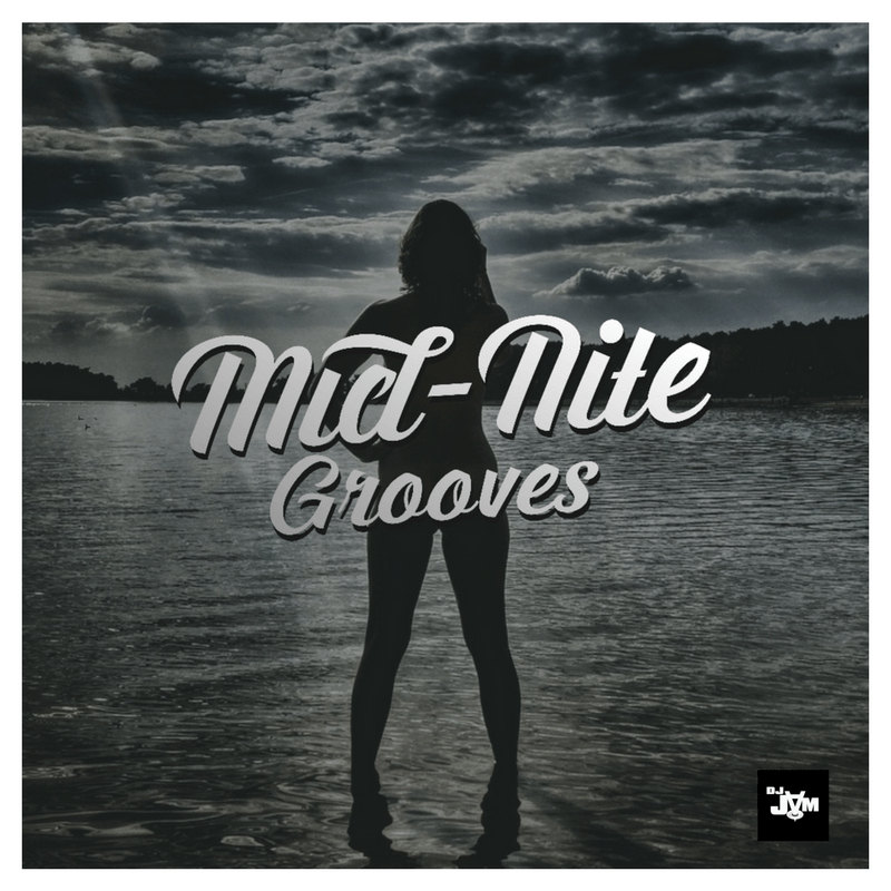 "Mid-Nite Grooves Vol. 18 Hosted by @RadioRaymondT ""Sexy Hip-Hop & RnB"""