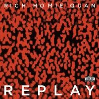 "RICH HOMIE QUAN – ""REPLAY"""