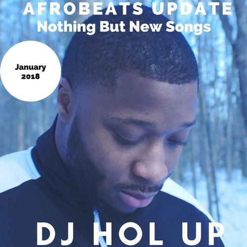 dj hol up afrobeat mix update 2018