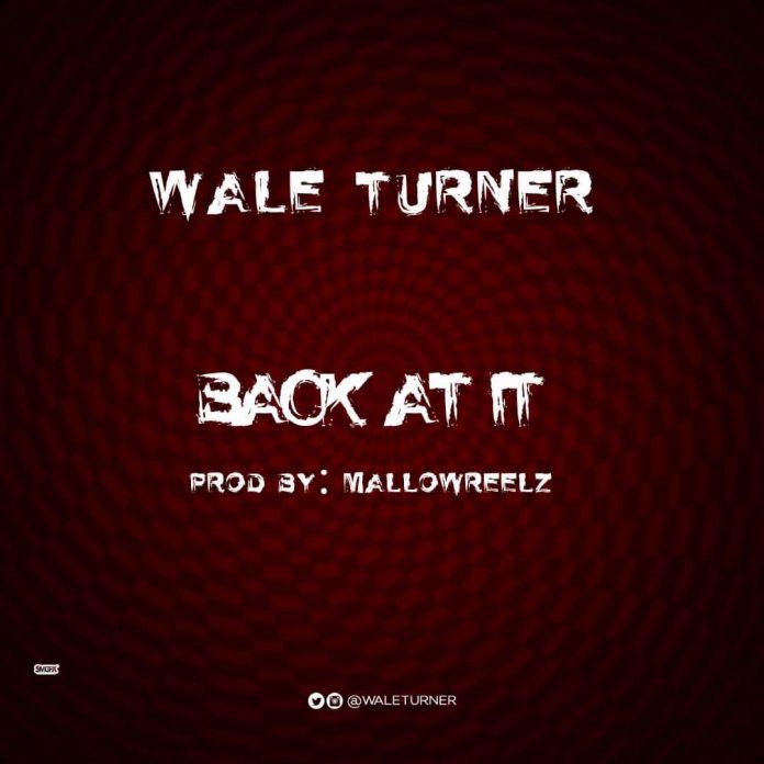 Back At It Wale Turner