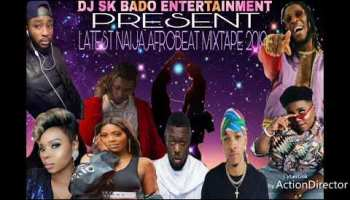 Latest Naija AfroBeat Mix 2019 - DJ SK Bado - DJ Mixtapes