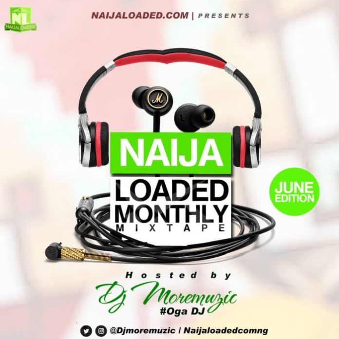 [Mixtape] Naijaloaded Ft. DJ MoreMuzic – NL Monthly Mixtape (June Edition)