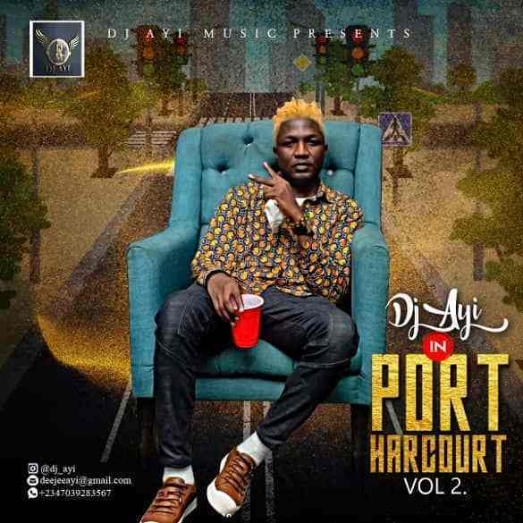 DJ Ayi In Port Harcourt Mix Vol. 2