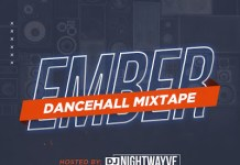 DJ Nightwayve - Ember Dancehall Mixtape Mp3 Download