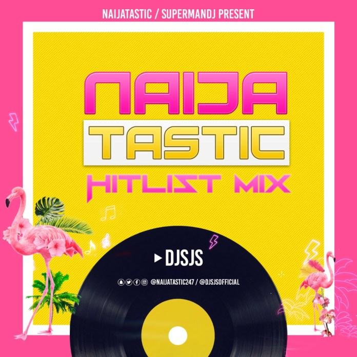 DJ SJS NaijaTastic Hitlist Mix - DJ SJS Latest Party Mixtape mp3 download