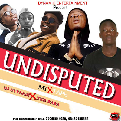 DJ Stylish ft TKB Baba Undisputed Mix Mixtape Mp3 Download