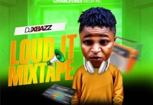 DJ XBazz Loud It Mixtape DJ Mix Mp3 Download