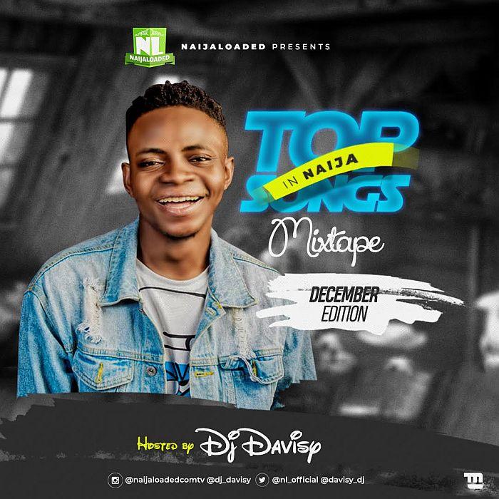 Naijaloaded Ft DJ Davisy Top Songs In Naija Mix December
