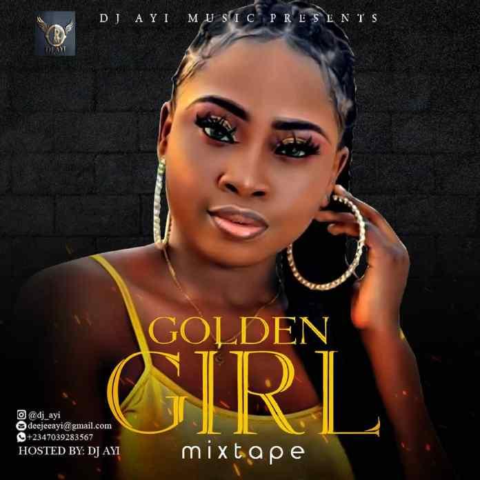 DJ Ayi Golden Girl Mix Mixtape - Download Party Mix 2020