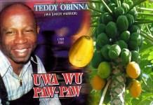 Emperor Teddy Obinna Album Download - Uwa Bu Paw Paw Mp3 Free Download