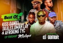 DJ Gambit Best Of Skales, Kizz Daniel, Omah Lay And AfroKing TYC EP MashUp Mixtape
