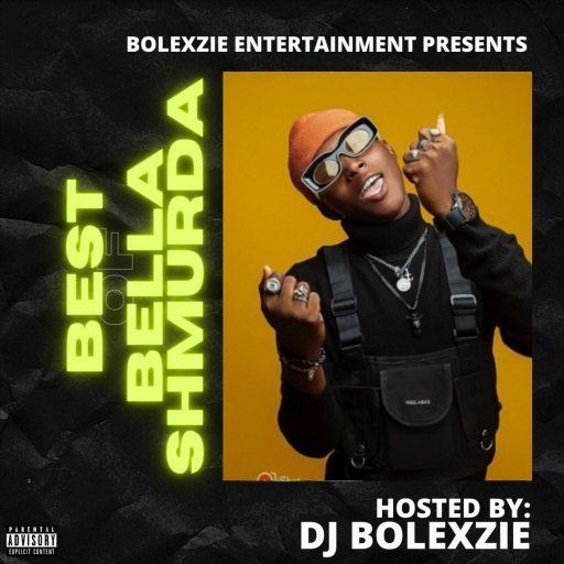 DJ Bolexzie CK Best Of Bella Shmurda Songs DJ Mix