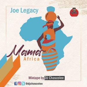 DJ Chascolee Mama Africa Mixtape Ft Joe Legacy