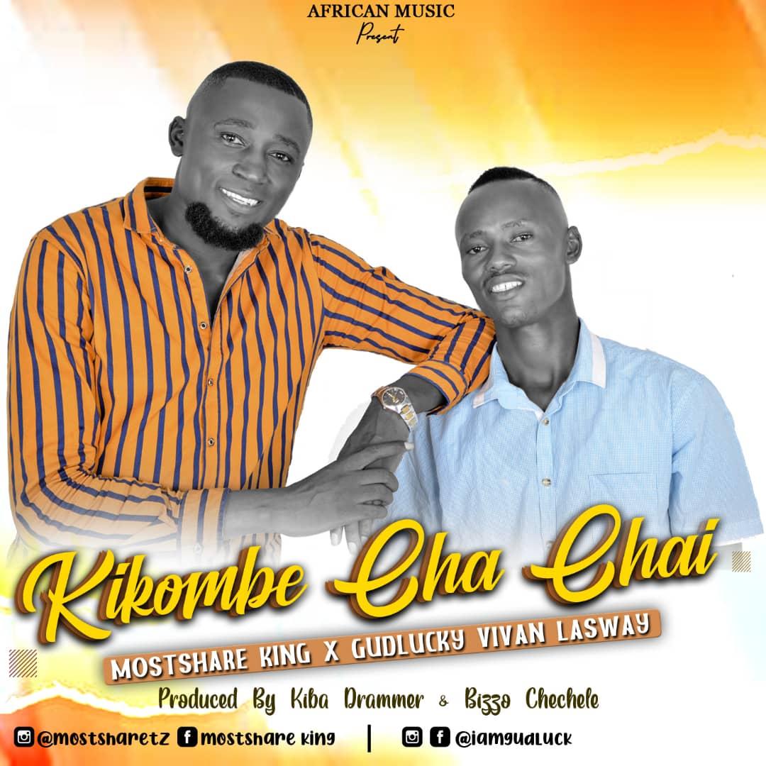 AUDIO   GUDLUCK VIVAN LASWAI & MOSTSHARE KING – KIKOMBE CHA CHAI   Download