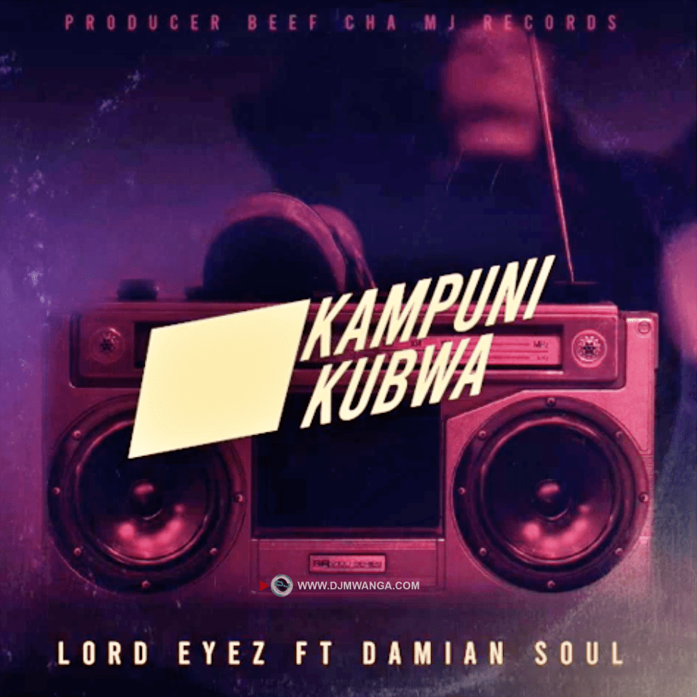 AUDIO | Lord Eyez Ft. Damian Soul – Kampuni Kubwa | Download