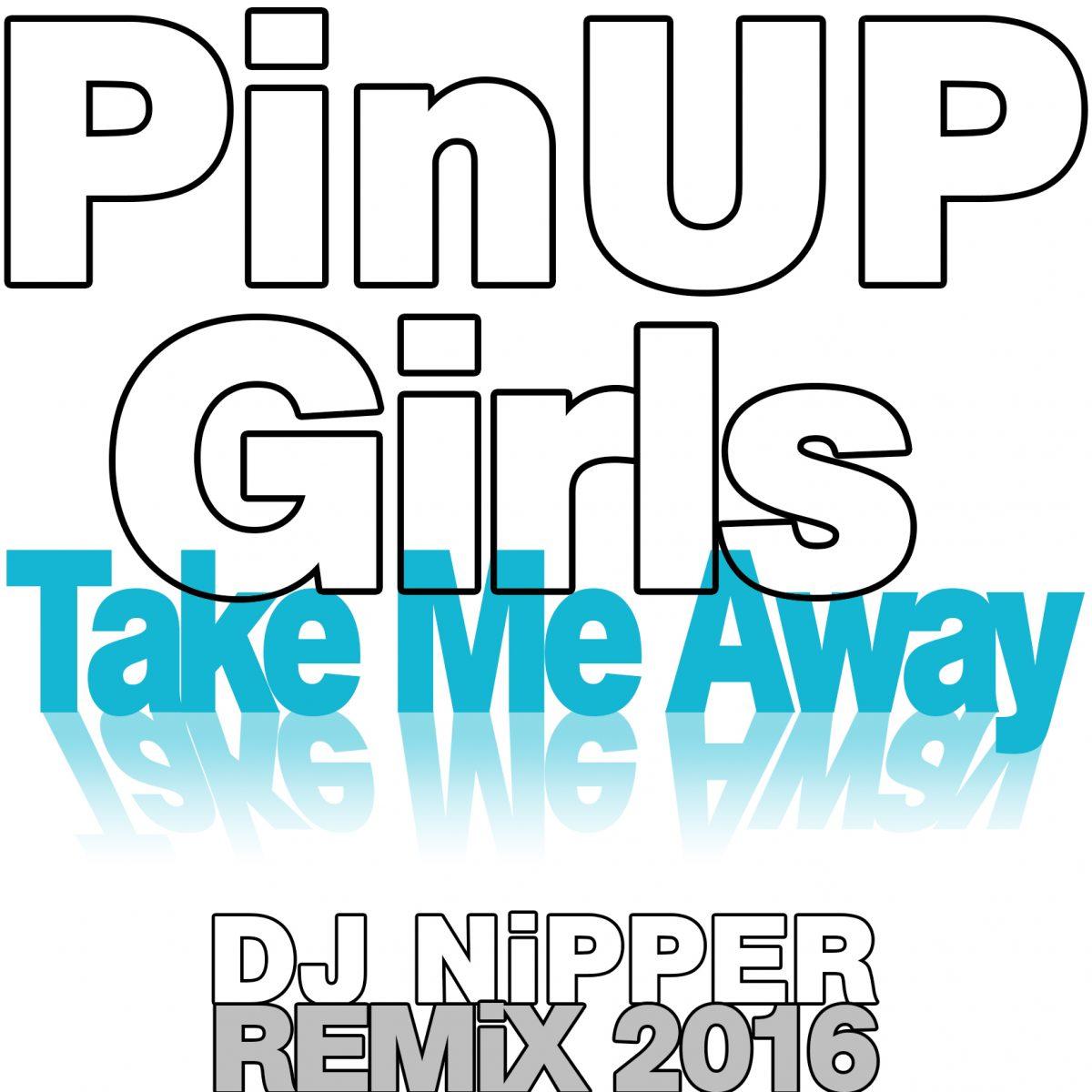 Pin Up Girls - Take Me Away (DJ Nipper Remix 2016)2