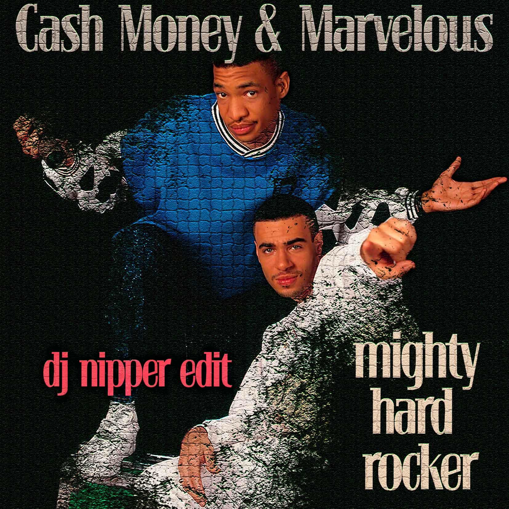 Cash-Money-&-Marvelous---Mghty-Hard-Rocker-(DJ-Nipper-Edit)