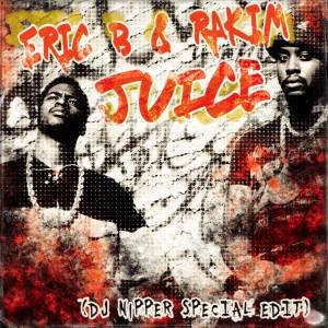 Eric-B-&-Rakim-Juice-(DJ-Nipper-special-edit)