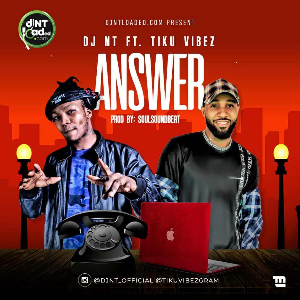 [Music] DJ NT Ft. Tiku Vibez – Answer