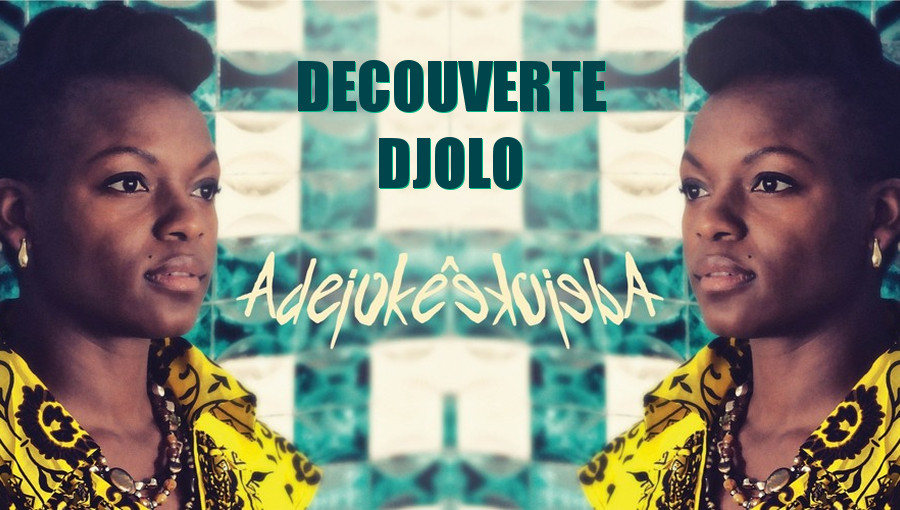 Adejoké decouverte djolo