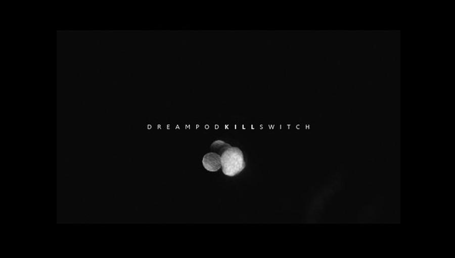 Dreampod Kill Switch Dan Muchina