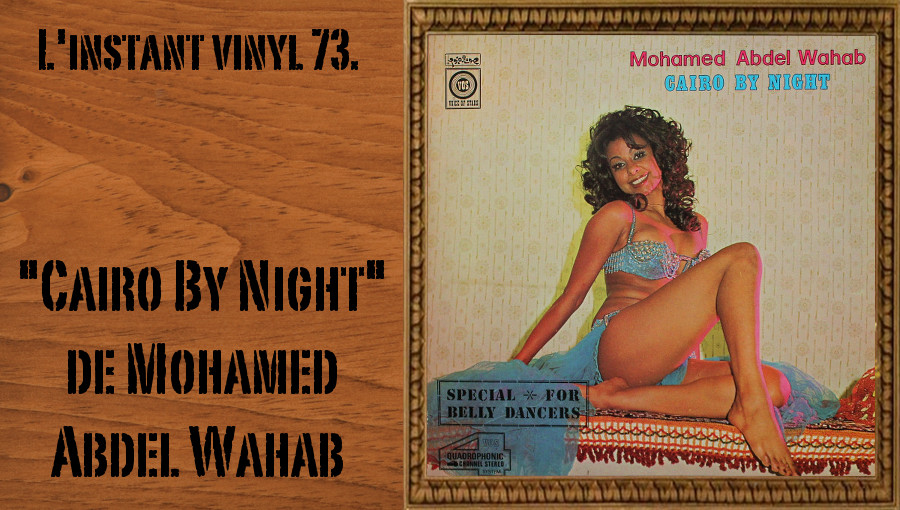 L'instant vinyl, Cairo By Night, Mohamed Abdal Wahab