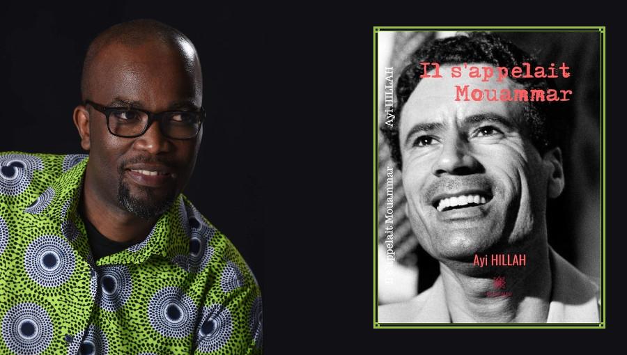 Il s'appelait Mouammar, livre sur la Libye, Ayi Hillah, écrivain togolais