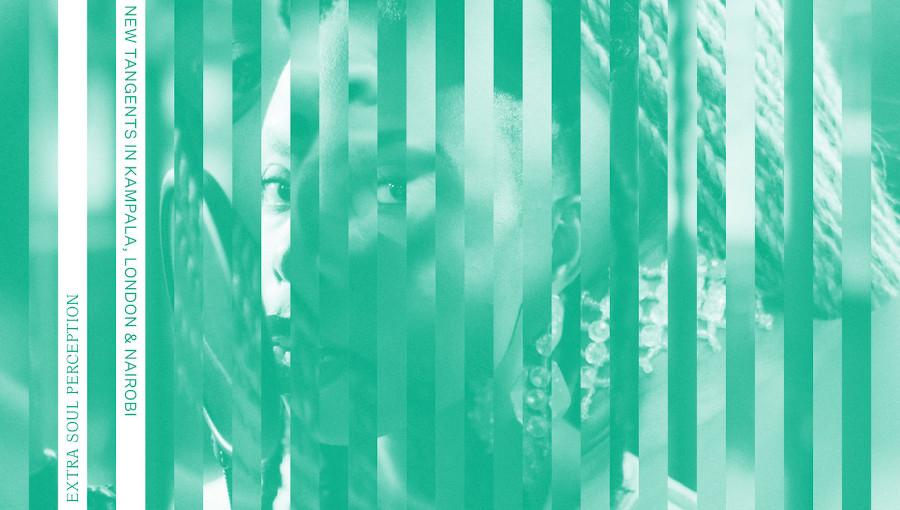 Extra Soul Perception, New Tangents In Kampala, London & Nairobi Vol. 1, soul, Faizal Mostrixx, Hibotep, K15, Lex Amor, Lynda Dawn, Maxwell Owin, Karun, Labdi, Bes Kept, Xeniah Manasseh, Joe Armon-Jones