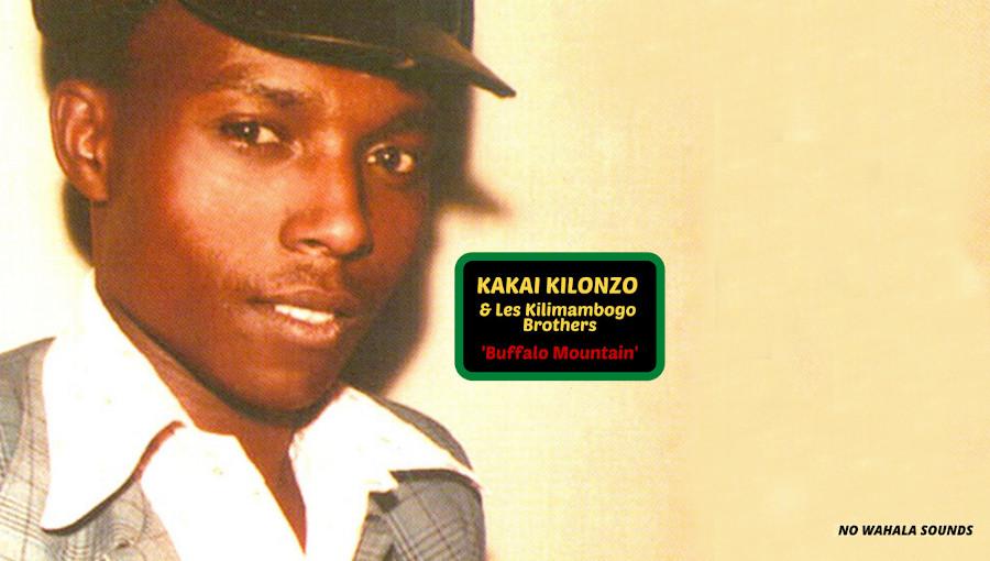 Kaikai Kilonzo, Les Kilimambogo Brothers, benga, reedition, compilation, Buffalo Mountain, No Wahala Records, artiste kenyan, musique kenyane, kenya, kamba, swahili