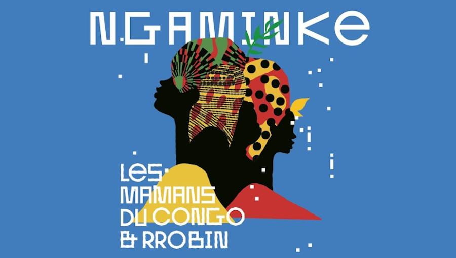 Ngaminke, Les mamans du Congo, musique congolaise, Gladys Samba, Rrobin, Jarring Effect, nouvel album, nouveau titre, fleuve