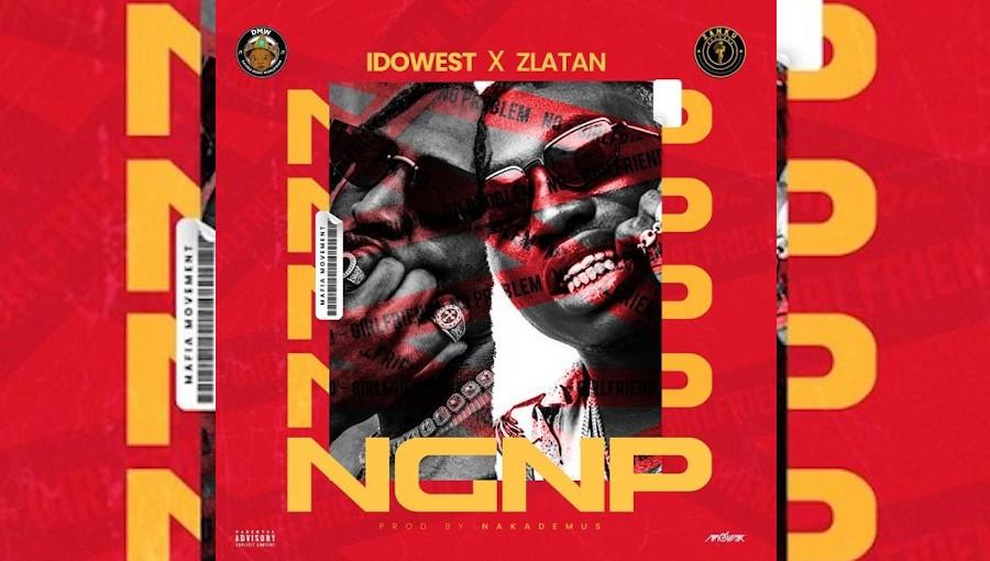 NGNP (No Girlfriend No Problem), Idowest, Zlatan, Zlatan Ibile, Nakademus, Zanku Records, Davido Music Worldwide, afrobeat, rap, gqom, hip hop, rappeur nigerian