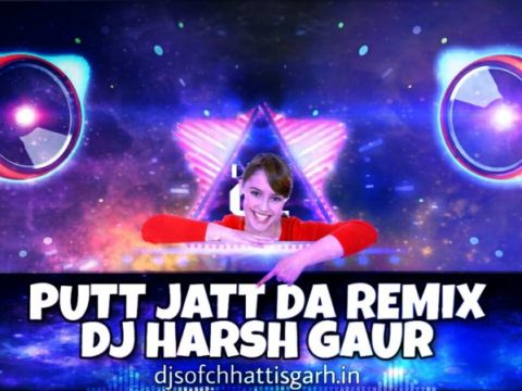 DJ Harsh Gaur - Putt Jatt Da Remix Diljit Dosanjh Punjabi Cg Dj Mix Song