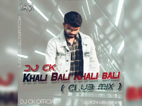 Hindi Song Khali Bali Khali Bali ( Club Mix ) DJ CK