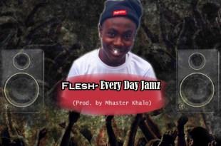 Flesh - EveryDay Jamz (Prod By Mhaster Khalo)