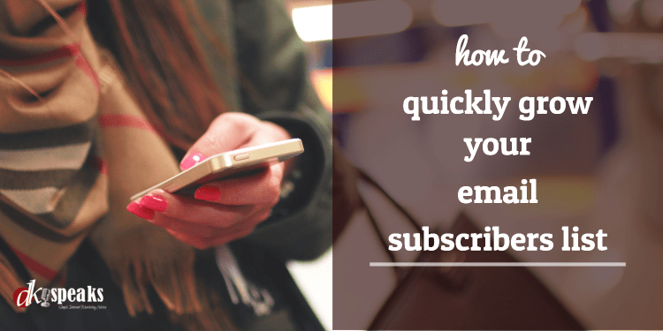 quickly grow your email subscribers list