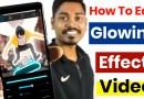 एंड्रॉइड पर Glowing Effect Video को कैसे Edit करें।
