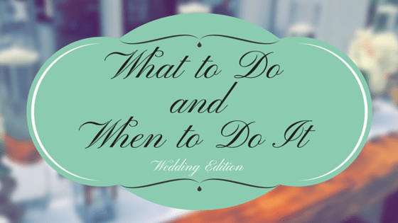What To Do And When To Do It For Weddings
