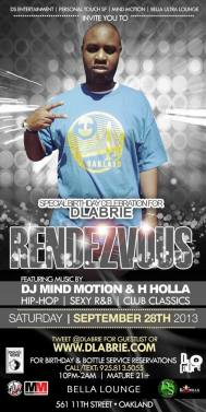 SAT 9/28 in Oakland OFFICIAL DLabrie BDay Party (RonDavoux at Rendezvous ) at Bella Ultra Lounge w/ DJ Mind Motion & DJ H Holla, FREE Before 10:30($10 before 11) if you Tweet @DLabrie with full names for Guestlist or email RDVbiz1@gmail.com , DRESS CODE FULLY ENFORCED, No tennis shoes, hats, t-shirts