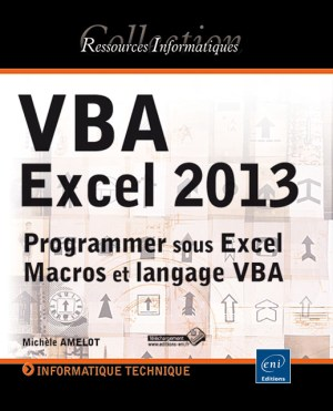 VBA Excel 2013 Programmer sous Excel : Macros et langage VBA