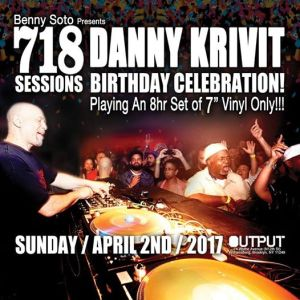 Sunday April 2nd Benny Soto Presents 718 Sessions: Danny Krivit's Birthday Bash at Output