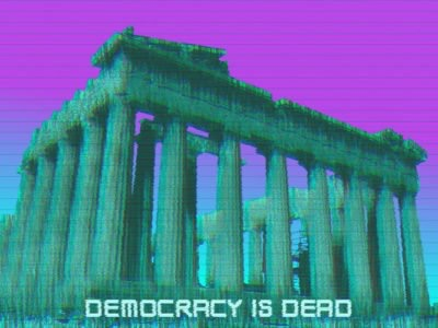 democracy is dead