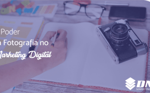 O PODER DA FOTOGRAFIA NO MARKETING DIGITAL