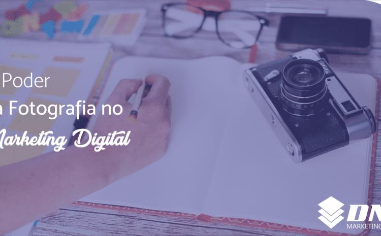 O PODER DA FOTOGRAFIA NO MARKETING DIGITAL