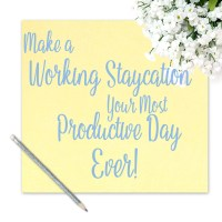 Make a Working Staycation Your Most Productive Day Ever