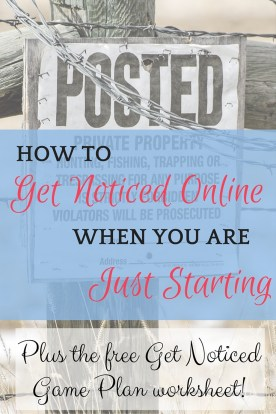 Four great ideas for getting noticed online when you are just getting started, plus a FREE printable Get Noticed Game Plan worksheet to turn those ideas into actions!