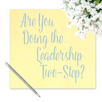 Are You Doing the Leadership Two-Step?