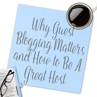 Why Guest Blogging Matters and How to Be a Great Host