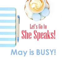Let's Go To She Speaks!  May is BUSY